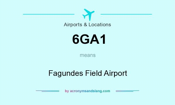 What does 6GA1 mean? It stands for Fagundes Field Airport
