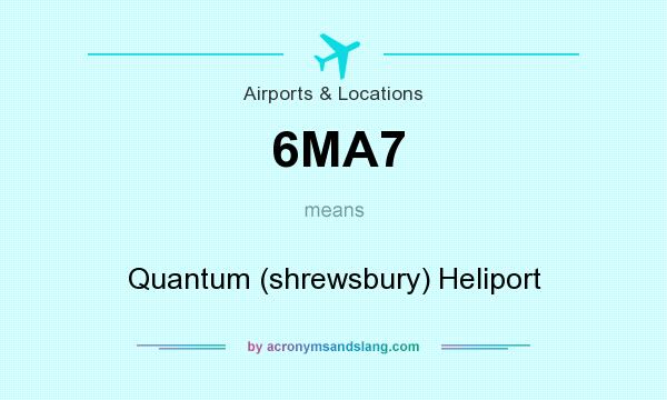 What does 6MA7 mean? It stands for Quantum (shrewsbury) Heliport