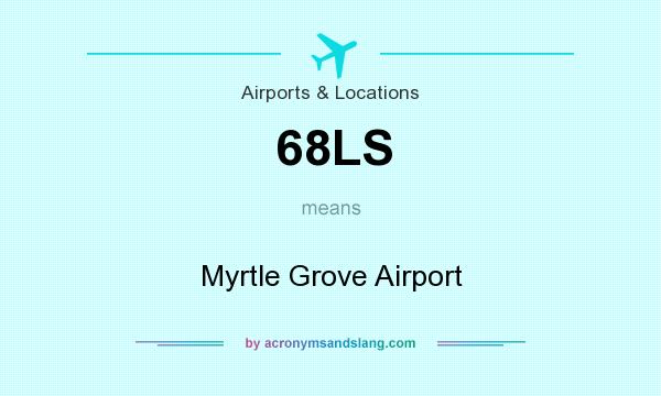 What does 68LS mean? It stands for Myrtle Grove Airport