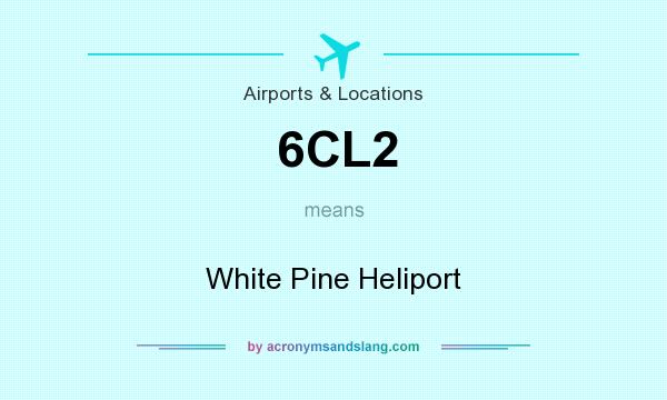 What does 6CL2 mean? It stands for White Pine Heliport