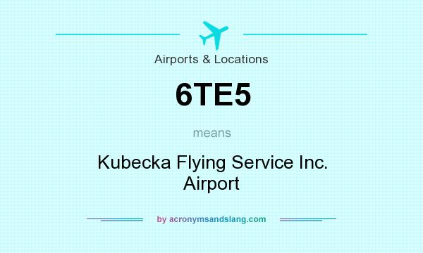 What does 6TE5 mean? It stands for Kubecka Flying Service Inc. Airport