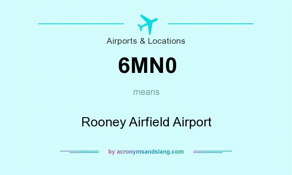 What does 6MN0 mean? It stands for Rooney Airfield Airport
