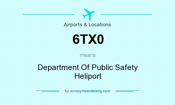What does 6TX0 mean? It stands for Department Of Public Safety Heliport