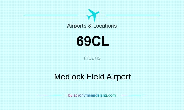 What does 69CL mean? It stands for Medlock Field Airport