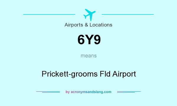 What does 6Y9 mean? It stands for Prickett-grooms Fld Airport