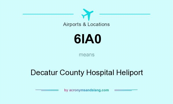 What does 6IA0 mean? It stands for Decatur County Hospital Heliport