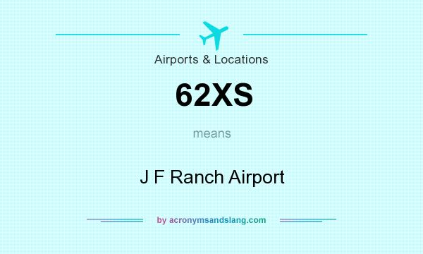 What does 62XS mean? It stands for J F Ranch Airport