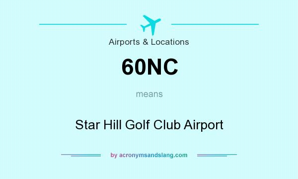 What does 60NC mean? It stands for Star Hill Golf Club Airport