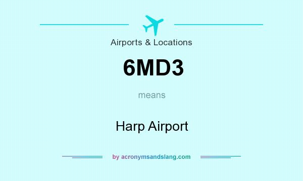What does 6MD3 mean? It stands for Harp Airport
