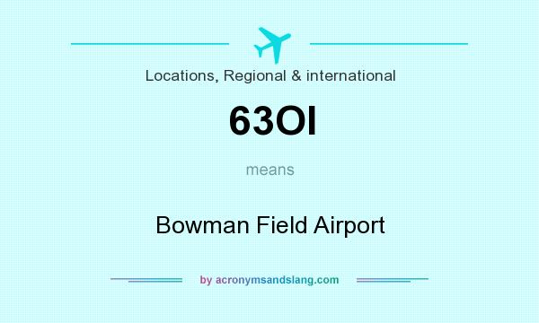 What does 63OI mean? It stands for Bowman Field Airport