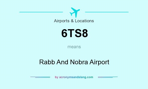 What does 6TS8 mean? It stands for Rabb And Nobra Airport