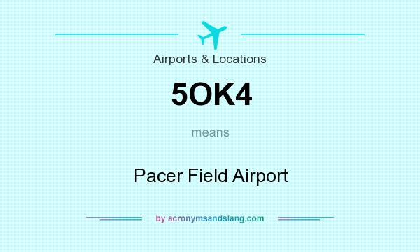 What does 5OK4 mean? It stands for Pacer Field Airport