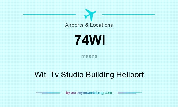 What does 74WI mean? It stands for Witi Tv Studio Building Heliport