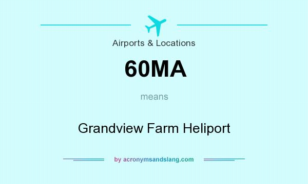 What does 60MA mean? It stands for Grandview Farm Heliport