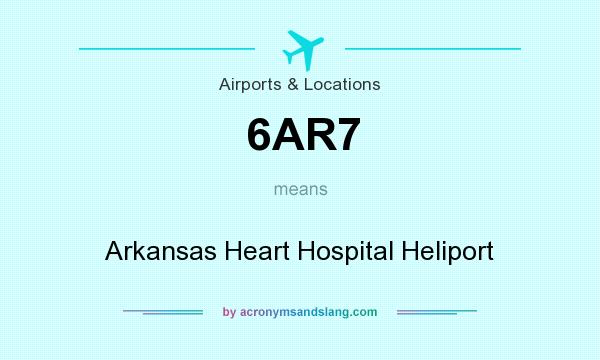 What does 6AR7 mean? It stands for Arkansas Heart Hospital Heliport
