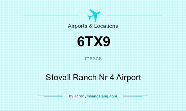 What does 6TX9 mean? It stands for Stovall Ranch Nr 4 Airport