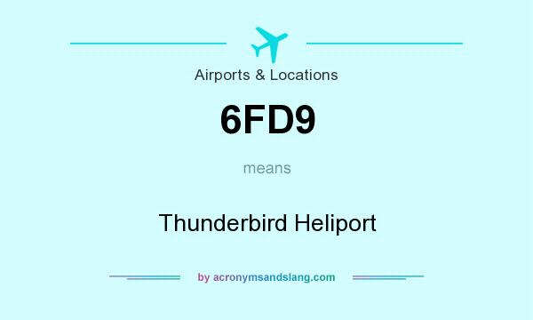 What does 6FD9 mean? It stands for Thunderbird Heliport