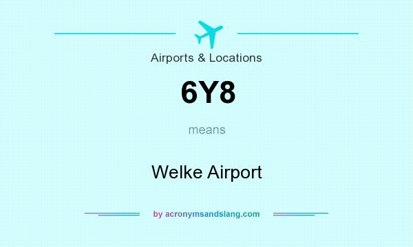 What does 6Y8 mean? It stands for Welke Airport