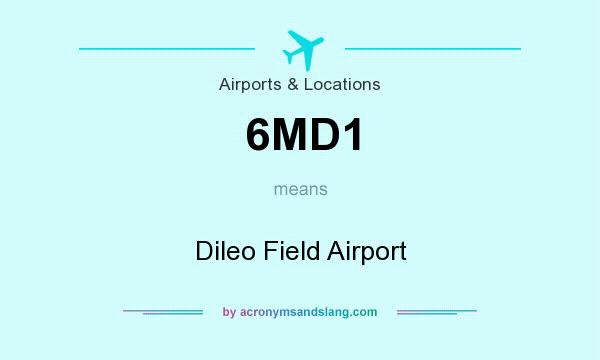 What does 6MD1 mean? It stands for Dileo Field Airport