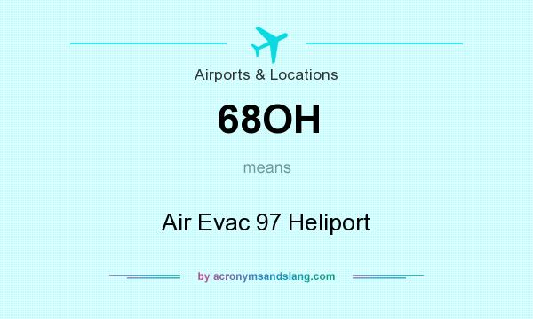 What does 68OH mean? It stands for Air Evac 97 Heliport