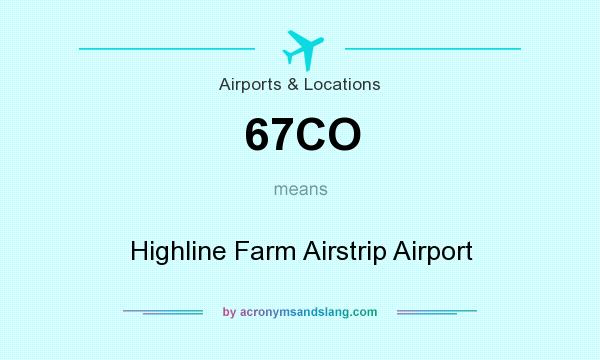 What does 67CO mean? It stands for Highline Farm Airstrip Airport