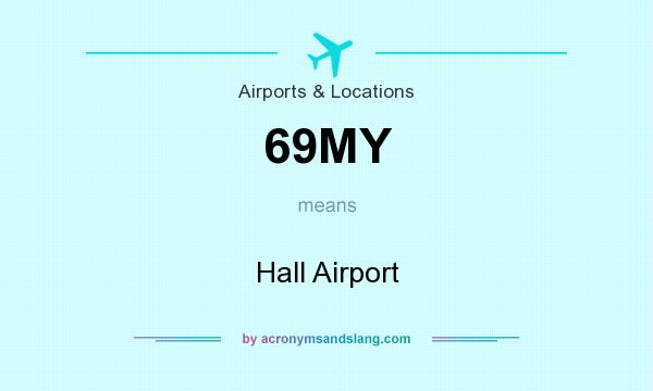 What does 69MY mean? It stands for Hall Airport