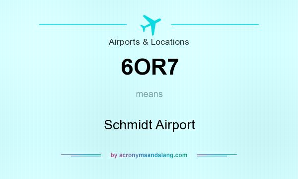 What does 6OR7 mean? It stands for Schmidt Airport