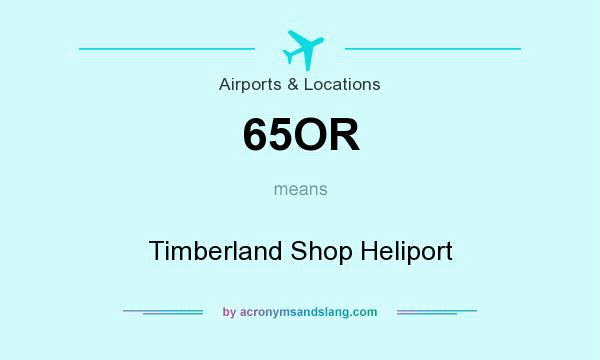 What does 65OR mean? It stands for Timberland Shop Heliport