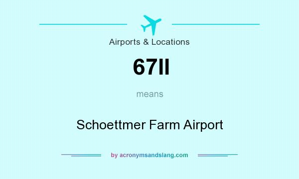 What does 67II mean? It stands for Schoettmer Farm Airport