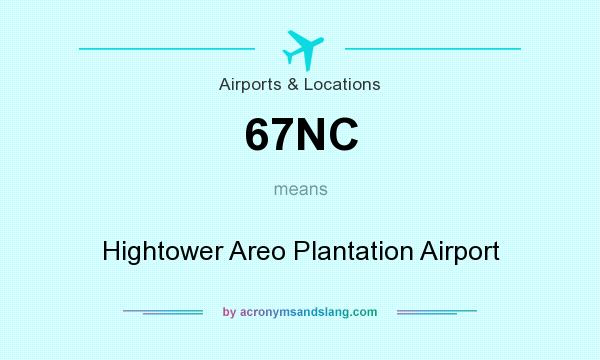 What does 67NC mean? It stands for Hightower Areo Plantation Airport