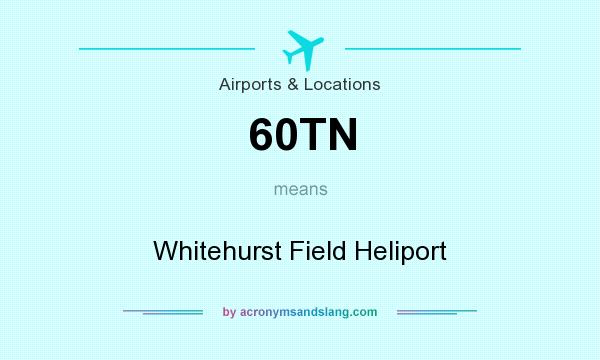 What does 60TN mean? It stands for Whitehurst Field Heliport