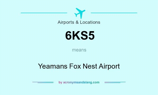 What does 6KS5 mean? It stands for Yeamans Fox Nest Airport