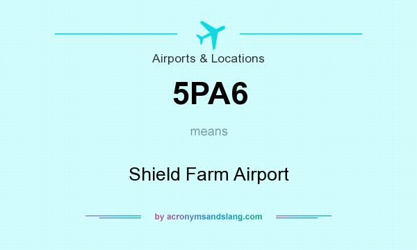 What does 5PA6 mean? It stands for Shield Farm Airport