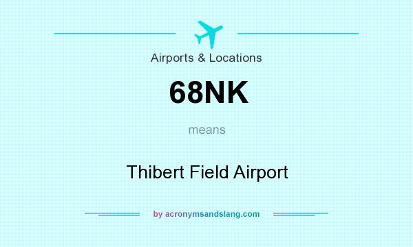 What does 68NK mean? It stands for Thibert Field Airport