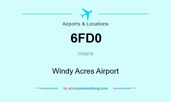 What does 6FD0 mean? It stands for Windy Acres Airport