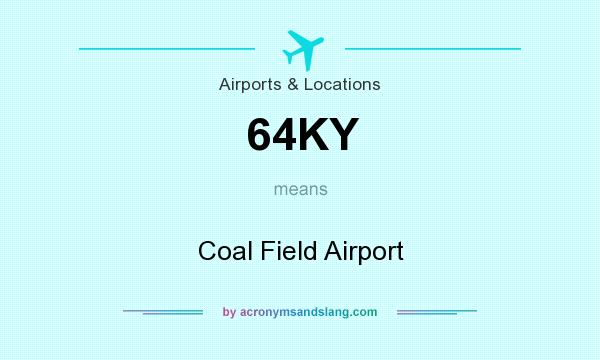What does 64KY mean? It stands for Coal Field Airport