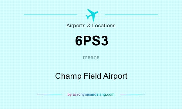 What does 6PS3 mean? It stands for Champ Field Airport