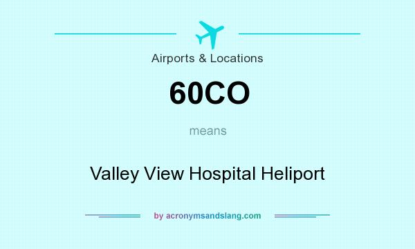 What does 60CO mean? It stands for Valley View Hospital Heliport