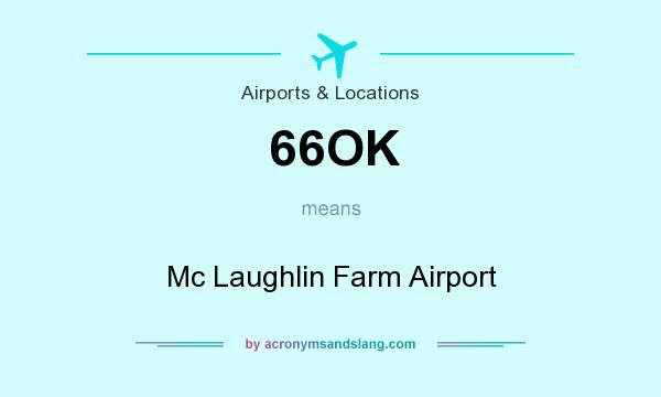 What does 66OK mean? It stands for Mc Laughlin Farm Airport