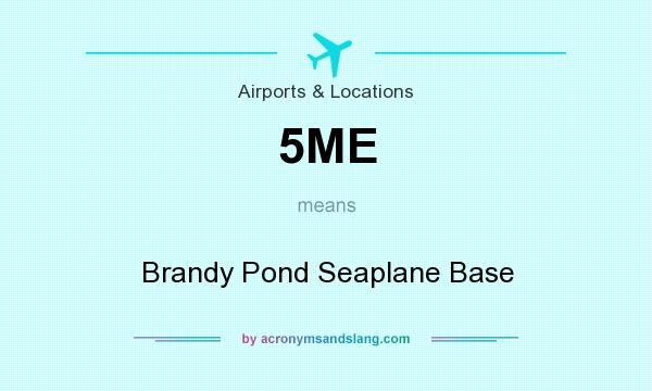 What does 5ME mean? It stands for Brandy Pond Seaplane Base