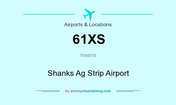 What does 61XS mean? It stands for Shanks Ag Strip Airport