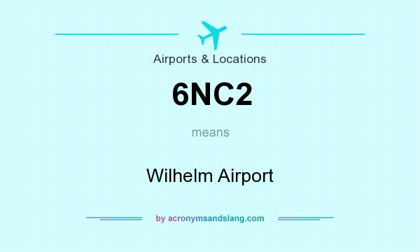 What does 6NC2 mean? It stands for Wilhelm Airport