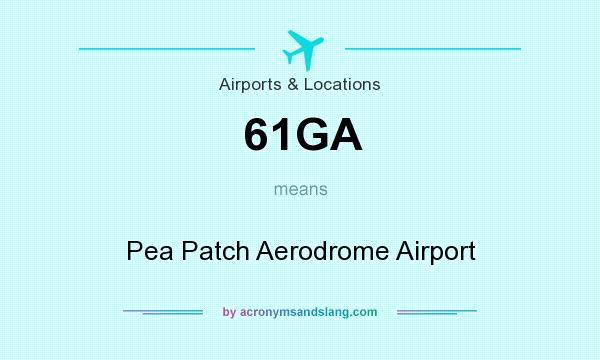 What does 61GA mean? It stands for Pea Patch Aerodrome Airport
