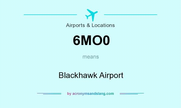 What does 6MO0 mean? It stands for Blackhawk Airport