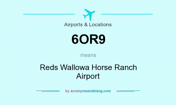 What does 6OR9 mean? It stands for Reds Wallowa Horse Ranch Airport