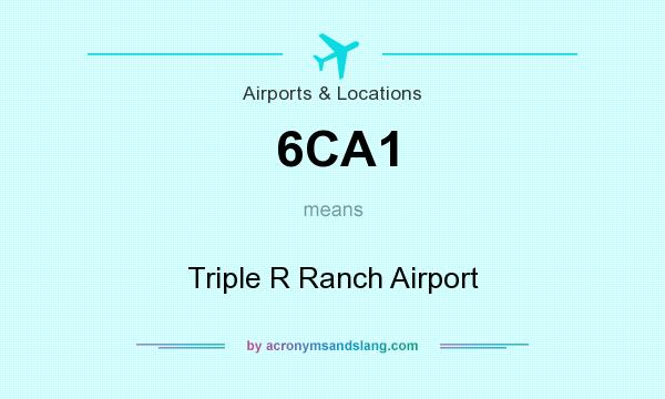 What does 6CA1 mean? It stands for Triple R Ranch Airport