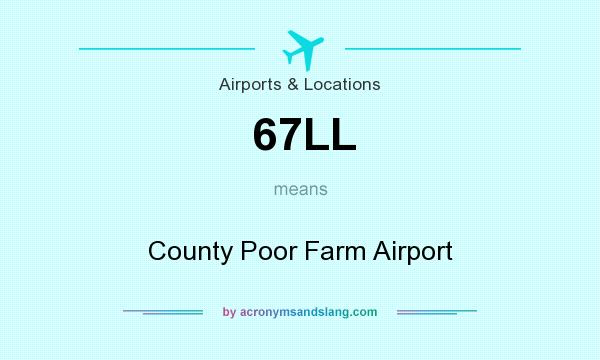 What does 67LL mean? It stands for County Poor Farm Airport