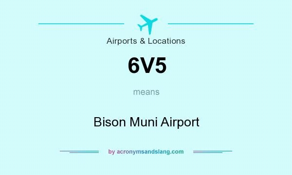 What does 6V5 mean? It stands for Bison Muni Airport
