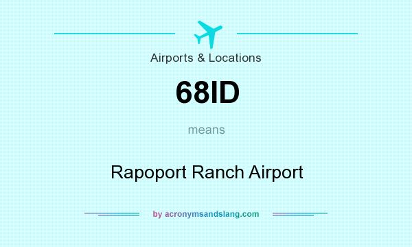 What does 68ID mean? It stands for Rapoport Ranch Airport