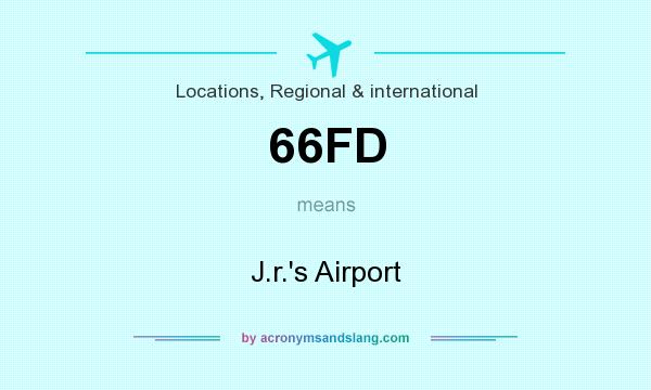 What does 66FD mean? It stands for J.r.`s Airport